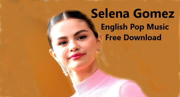 Selena Gomez - Exclusive Best 100% Free English Pop Music