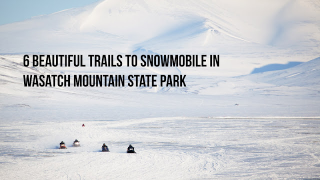 6 Beautiful Trails to Snowmobile in Wasatch Mountain State Park blog cover image