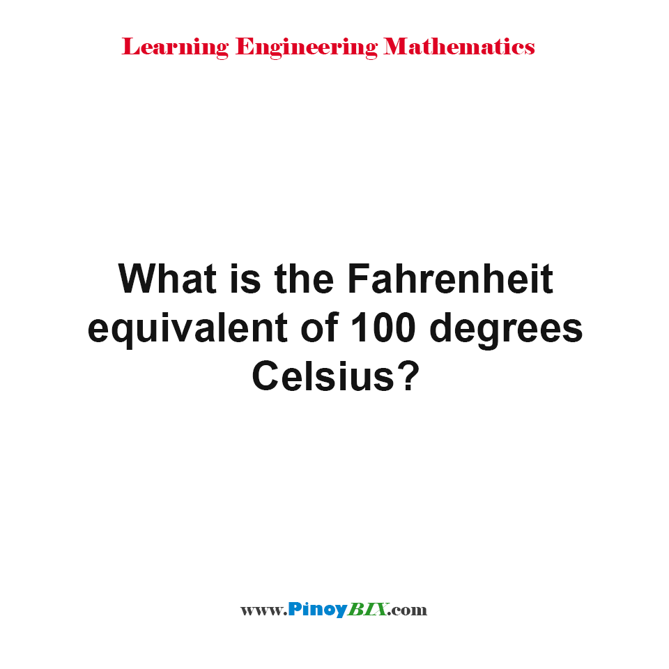 What is the Fahrenheit equivalent of 100 degrees Celsius?