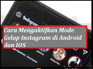 Cara Mengaktifkan Mode Gelap Instagram di Android dan IOS