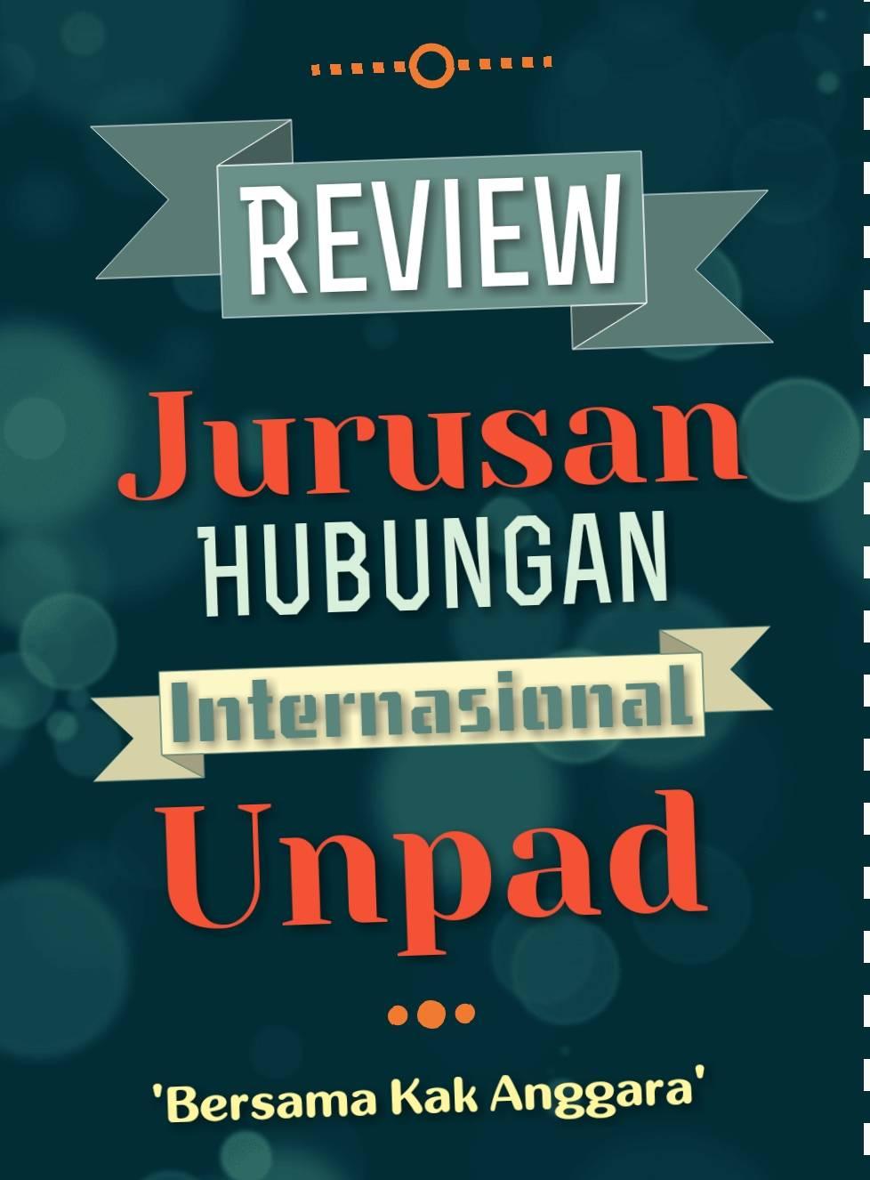 Review Jurusan Hubungan Internasional Unpad Arham Ahmad Farhan