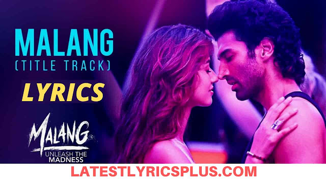 Malang Title Song Lyrics-Disha Patani-Aditya Roy Kapoor