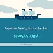 Pengalaman Traveling Bersama Dua Balita dengan Kapal