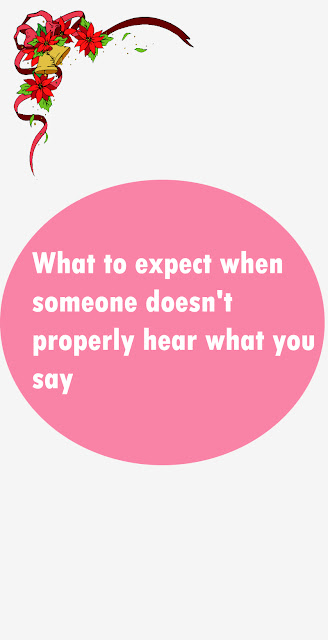 What to expect when someone doesn't properly hear what you say