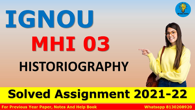 MHI 03 HISTORIOGRAPHY Solved Assignment 2021-22