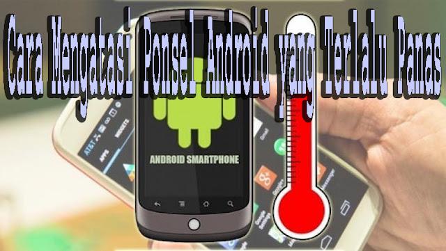 Cara Mengatasi Ponsel Android yang Terlalu Panas 1