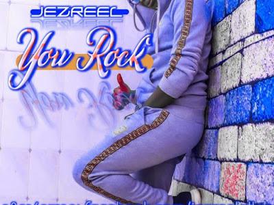 "MUSIC: Jezreel – ""You Rock"""