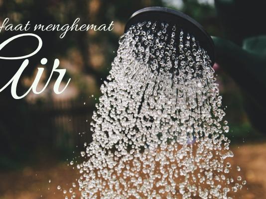 Manfaat dan Cara Mudah Hemat Air di Rumah