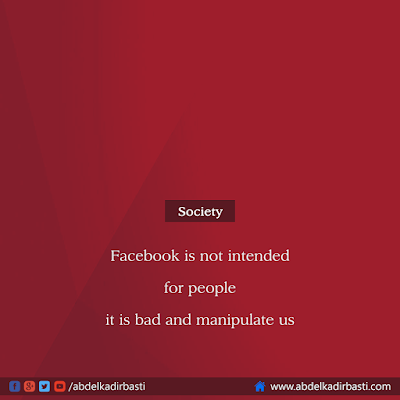 Facebook is not intended for people it is bad and manipulate us