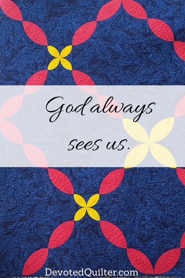 God always sees us | DevotedQuilter.com