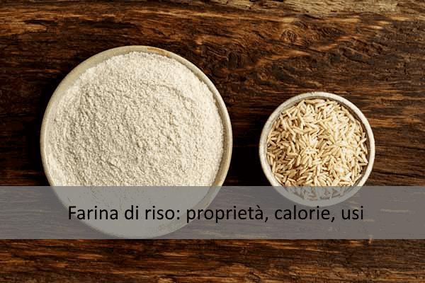 Farina di riso: proprietà, calorie, usi