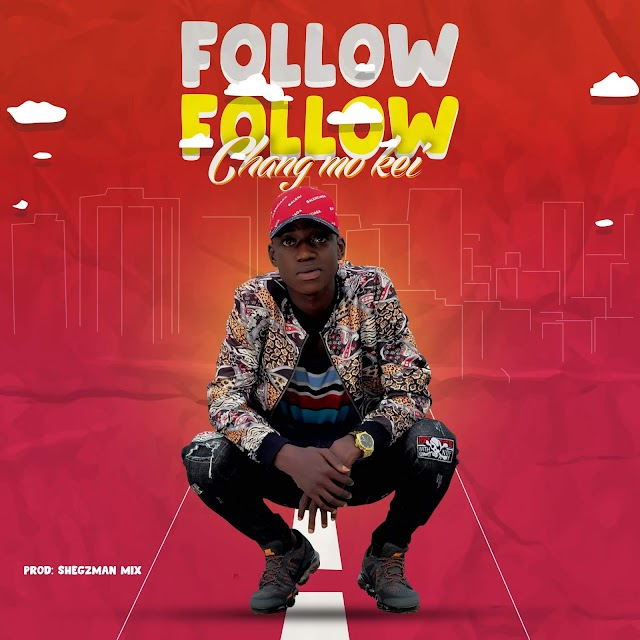 MUSIC: Changmokei - Follow Follow  (Prod. Shegzman Beatz)