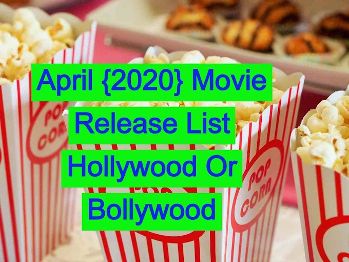 April {2020} Movie Release List Hollywood Or Bollywood