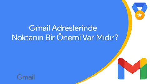 Gmail Adreslerinde Noktanın Bir Önemi Var Mıdır?