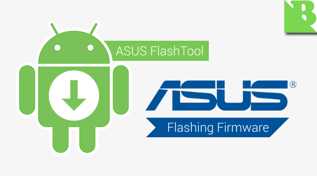 How to Flashing Firmware Asus Android Devices Using AsusFlashTool