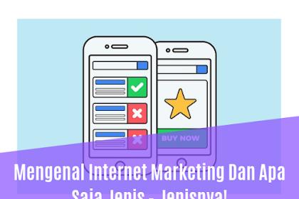 Mengenal Internet Marketing Dan Apa Saja Jenis - Jenisnya!
