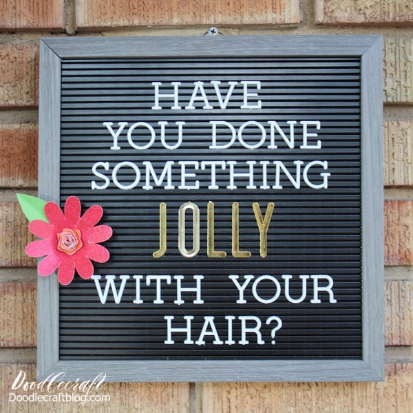 Letterboard quote reads: Have you done something jolly with your hair? from Downton Abbey