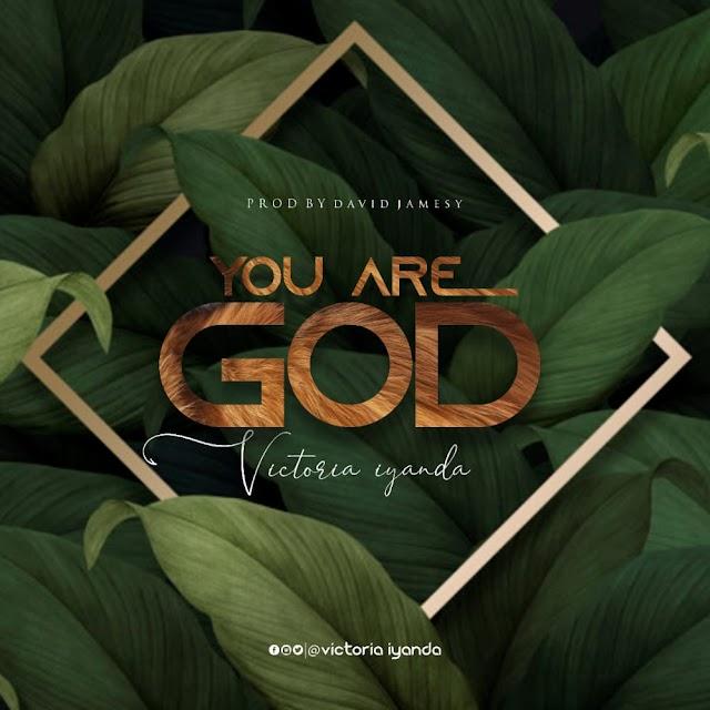 Victoria Iyanda - You Are God