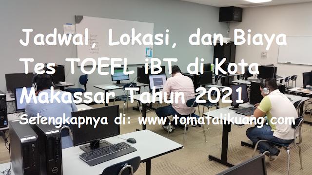 jadwal lokasi biaya tes toefl ibt kota makassar tahun 2021 tomatalikuang.com