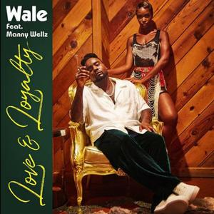 Wale Feat. Manny Wellz  - Love & Loyalty