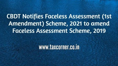 CBDT Notifies Faceless Assessment (1st Amendment) Scheme, 2021 to amend Faceless Assessment Scheme, 2019
