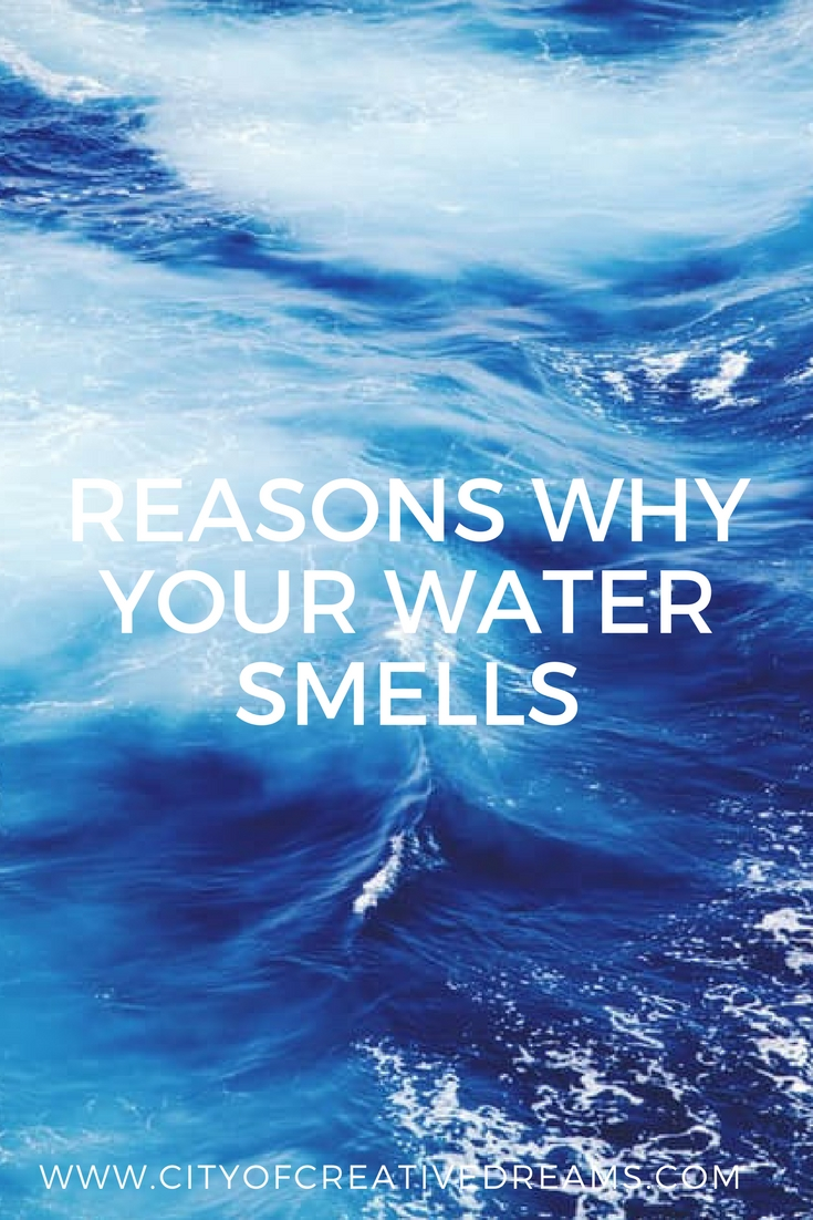 Reasons Why Your Water Smells | City of Creative Dreams