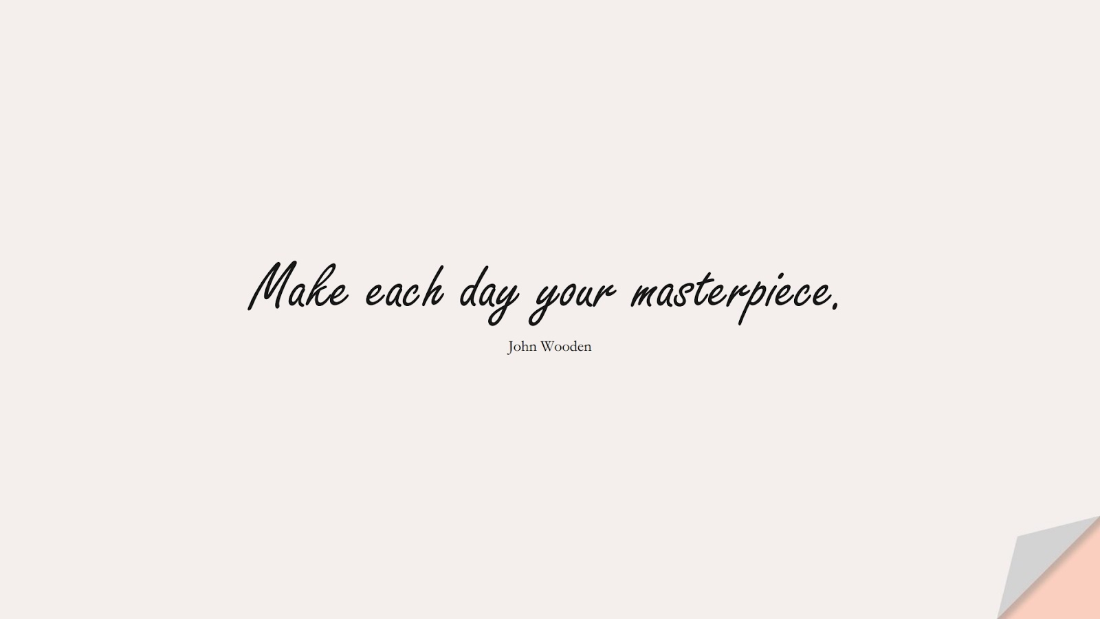 Make each day your masterpiece. (John Wooden);  #HardWorkQuotes