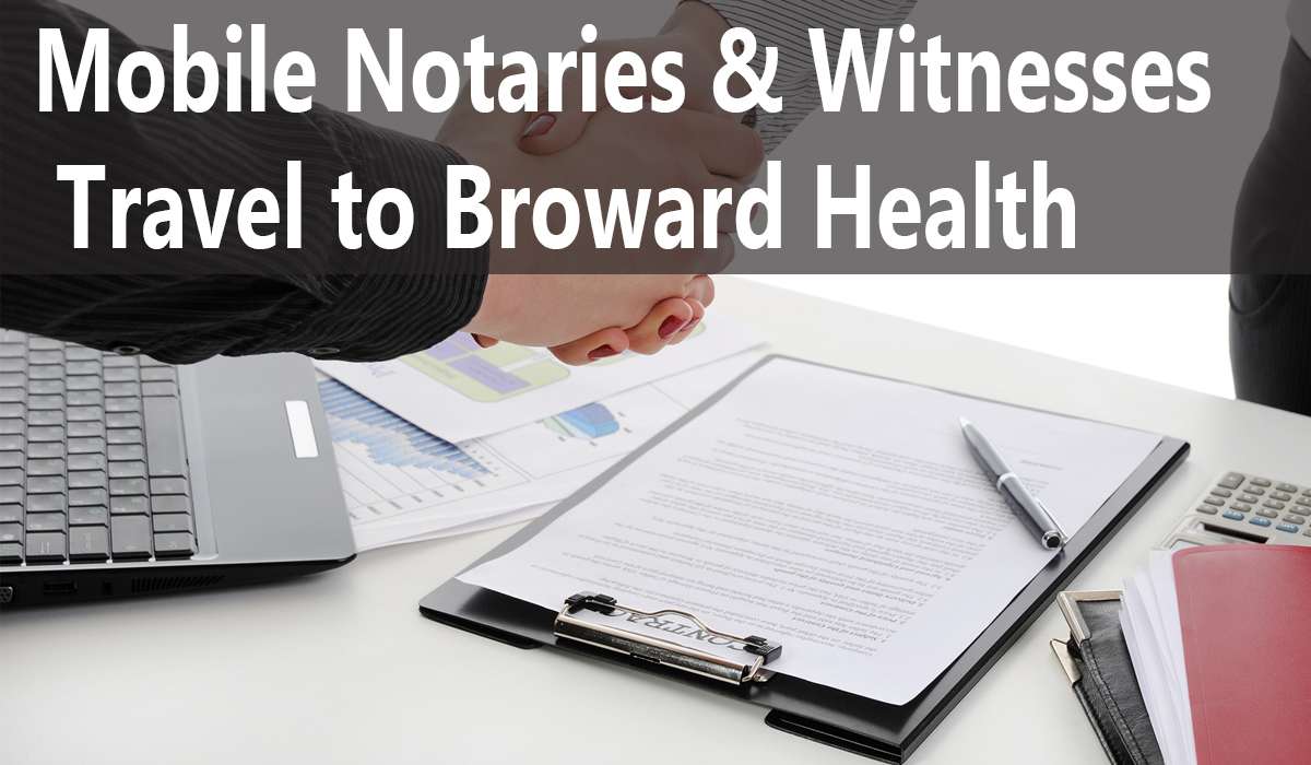Mobile Notaries Amp Witnesses Travel To Broward Health
