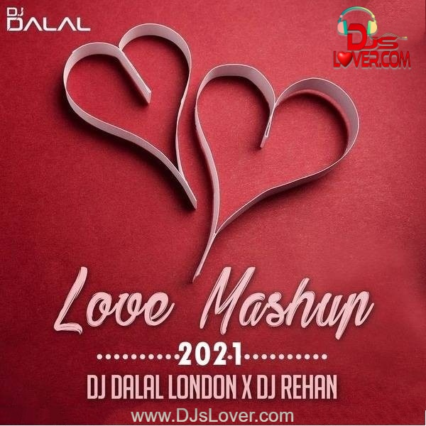 Love Mashup 2021 DJ Dalal London x DJ Rehan