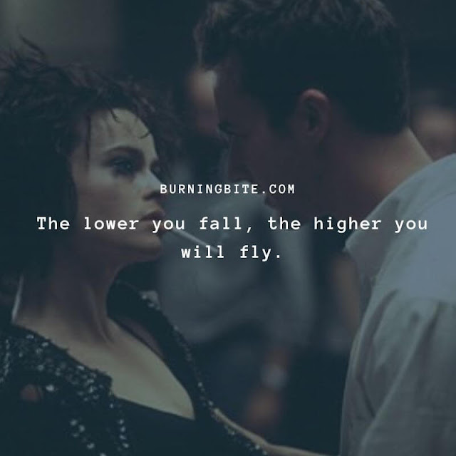 The lower you fall, the higher you will fly.