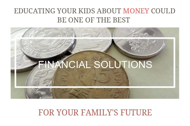 Educating Your Kids About Money Could Be One of the Best Financial Solutions For Your Family's Future