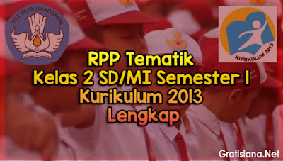 RPP Tematik Kelas 2 SD/MI Semester 1 Kurikulum 2013