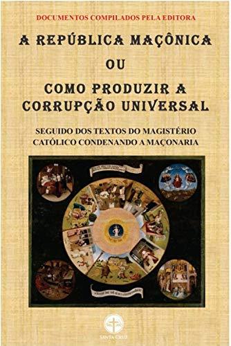 A República Maçônica: Como Produzir a Corrupção Universal - Vários Documentos Compilados pela Editora