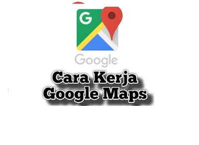 Cara Kerja Google Maps