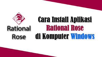 Cara Menginstal Aplikasi Rational Rose di Komputer atau Laptop
