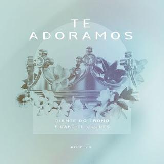 Te Adoramos (Ao Vivo) - Diante Do Trono e Gabriel Guedes