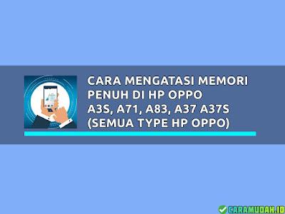 Cara mengatasi Memori penuh di hp OPPO a3s, a71, a83, a37 a37s (Semua Type HP OPPO)