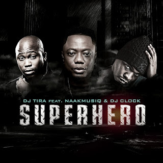 DJ Tira - SuperHero (feat. NaakMusiQ & DJ Clock) ( 2020 ) [DOWNLOAD]
