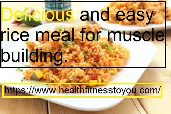 Delicious and easy rice meal for muscle building.
