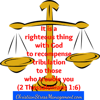It is a righteous thing with God to recompense tribulation to those who trouble me. (Adapted 2 Thessalonians 1:6)