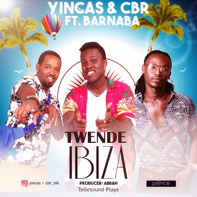 Download Mp3 | Yincas & CBR ft Barnaba - Twende Ibiza