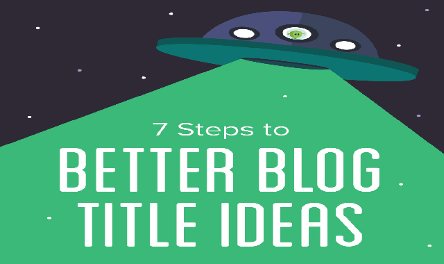7 steps to Better Blog Title Ideas #infographic