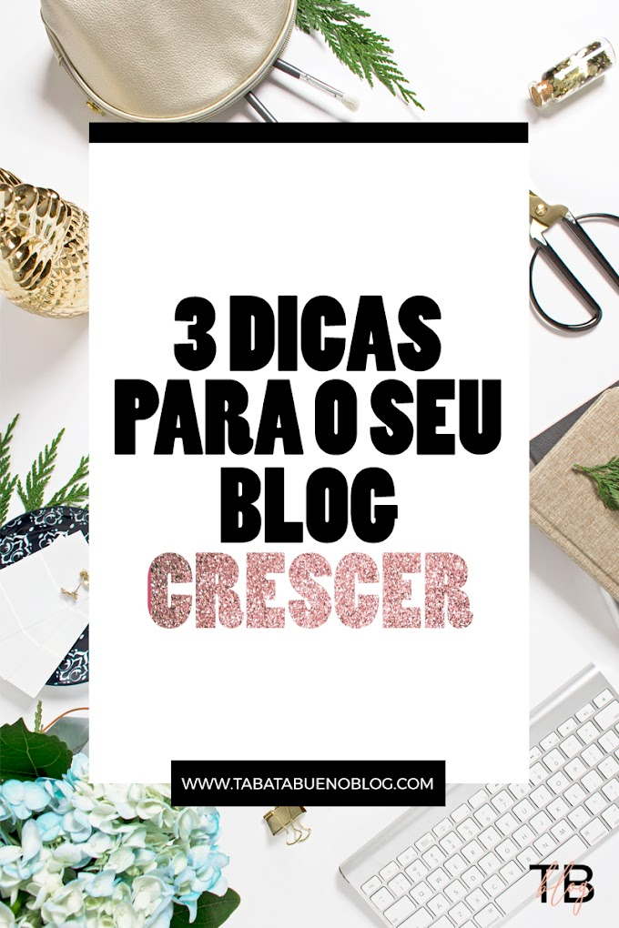 3 dicas infalíveis para crescer o seu blog