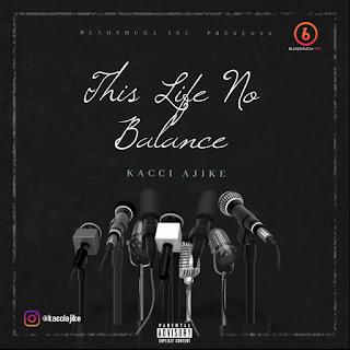 MUSIC: Kacci Ajike - This Life No Balance   @kacciajike