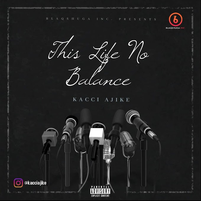 Music: Kacci Ajike - This Life No Balance