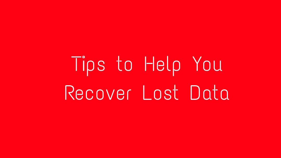 Tips to Help You Recover Lost Data