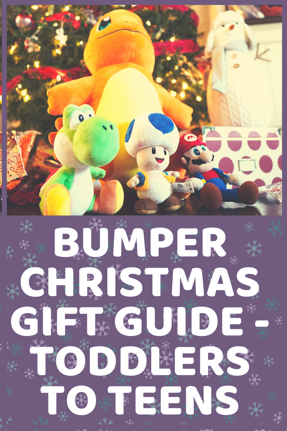 Bumper Christmas Gift Guide - Toddlers To Teens