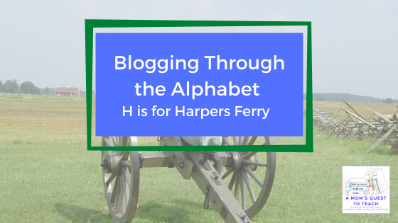 A Mom's Quest to Teach logo; Blogging Through the Alphabet: H is for Harpers Ferry; civil war cannon at Gettysburg