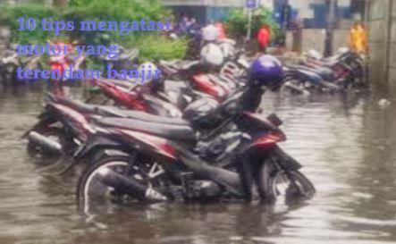 10 Tips Mengatasi Motor Yang Terkena Banjir