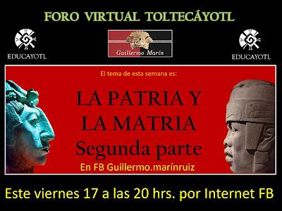 ONCEAVO FORO VIRTUAL TOLTECAYOTL LA PATRIA Y LA MATRIA